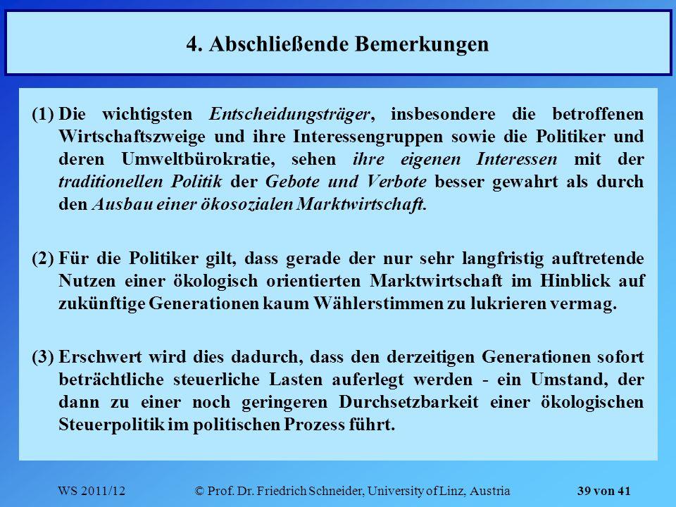 WS 2011/12© Prof. Dr. Friedrich Schneider, University of Linz, Austria 39 von 41 4. Abschließende Bemerkungen (1)Die wichtigsten Entscheidungsträger,