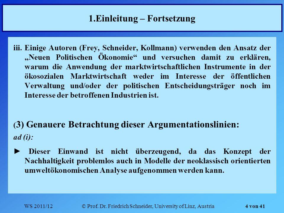 WS 2011/12© Prof. Dr. Friedrich Schneider, University of Linz, Austria 4 von 41 1.Einleitung – Fortsetzung iii.Einige Autoren (Frey, Schneider, Kollma