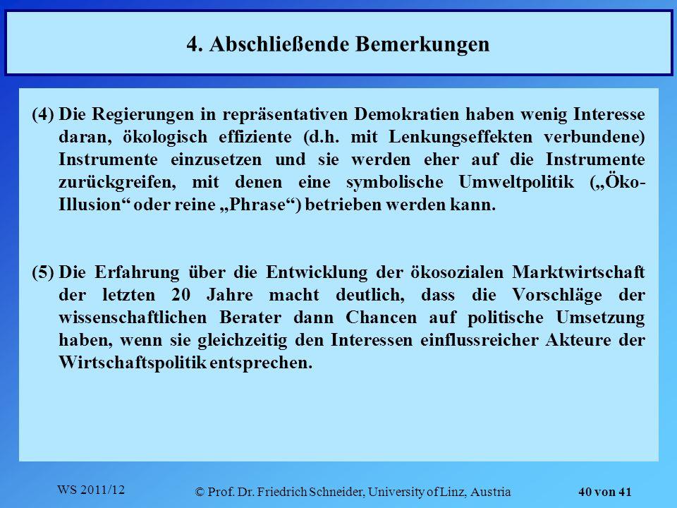 WS 2011/12 © Prof. Dr. Friedrich Schneider, University of Linz, Austria 40 von 41 (4)Die Regierungen in repräsentativen Demokratien haben wenig Intere