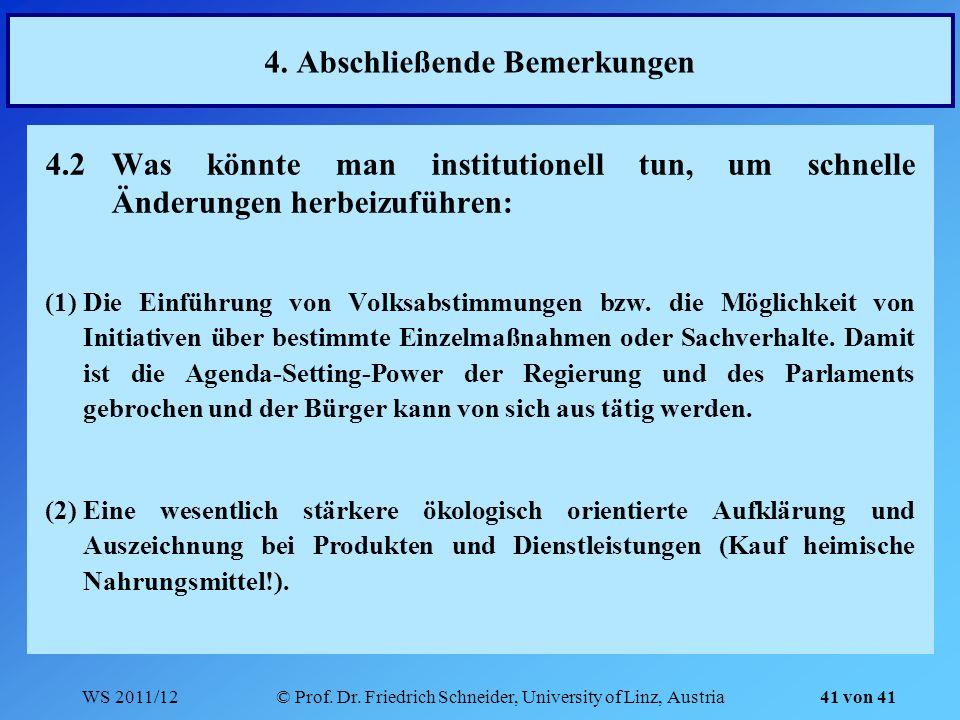 WS 2011/12© Prof. Dr. Friedrich Schneider, University of Linz, Austria 41 von 41 4.2Was könnte man institutionell tun, um schnelle Änderungen herbeizu
