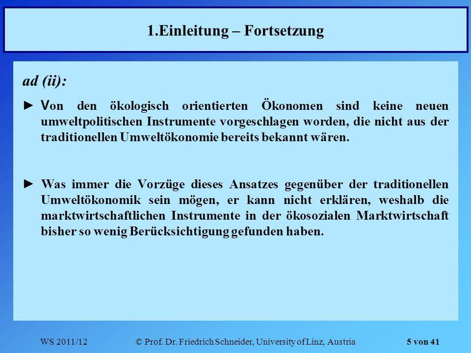 WS 2011/12© Prof. Dr. Friedrich Schneider, University of Linz, Austria 5 von 41 1.Einleitung – Fortsetzung ad (ii): V on den ökologisch orientierten Ö