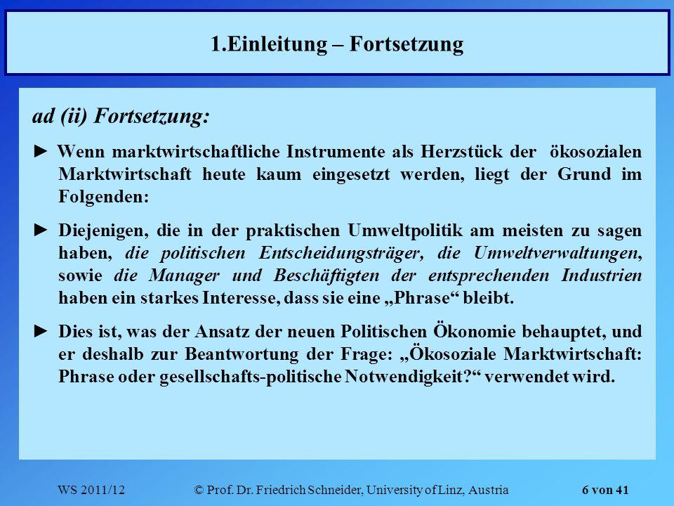 WS 2011/12© Prof. Dr. Friedrich Schneider, University of Linz, Austria 6 von 41 1.Einleitung – Fortsetzung ad (ii) Fortsetzung: Wenn marktwirtschaftli
