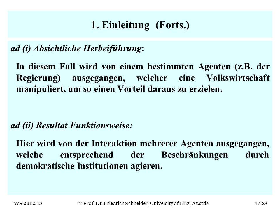1. Einleitung (Forts.) ad (i) Absichtliche Herbeiführung: In diesem Fall wird von einem bestimmten Agenten (z.B. der Regierung) ausgegangen, welcher e