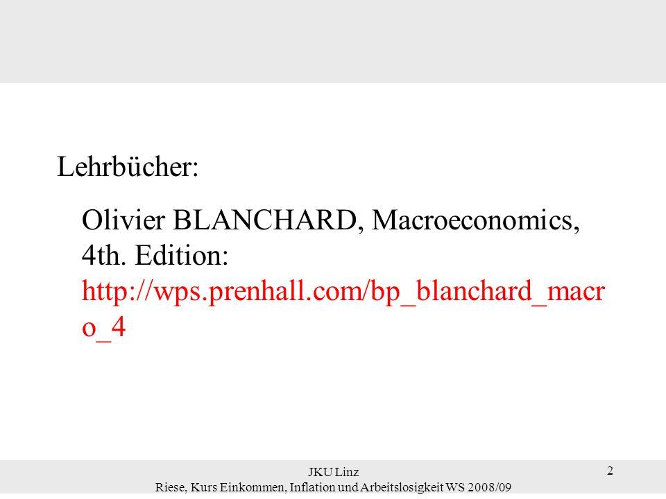 2 Lehrbücher: Olivier BLANCHARD, Macroeconomics, 4th. Edition: http://wps.prenhall.com/bp_blanchard_macr o_4 JKU Linz Riese, Kurs Einkommen, Inflation