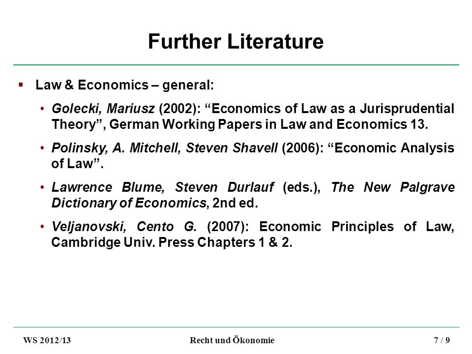 Further Literature Law & Economics – general: Golecki, Mariusz (2002): Economics of Law as a Jurisprudential Theory, German Working Papers in Law and Economics 13.