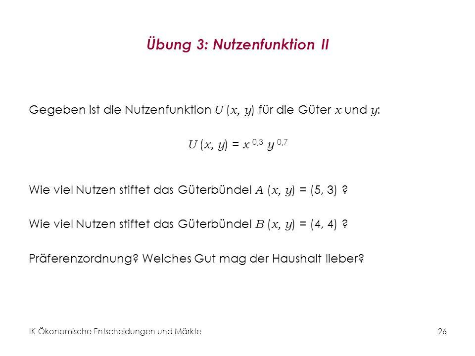 IK Ökonomische Entscheidungen und Märkte 27 Spezielle Nutzenfunktionen Nutzenfunktion für perfekte Substitute: Cobb-Douglas-Nutzenfunktion: