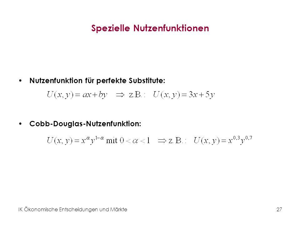 IK Ökonomische Entscheidungen und Märkte 28 Zusammenhang zwischen Indifferenzkurven und Nutzenfunktionen: Beispiel I (rechnerisch) Für die Nutzenfunktion U (x, y) = 3 x + 5 y können wir zum Beispiel folgende Indifferenzkurven bilden: Für U (x, y) = 12 gilt: Für U(x, y) = 15 gilt: