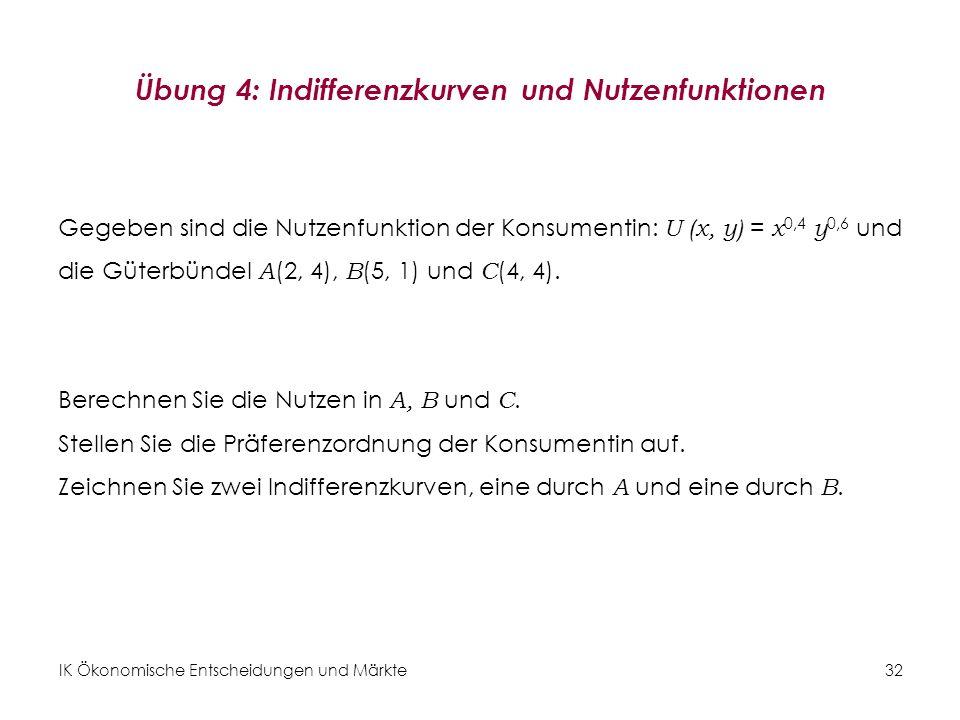 IK Ökonomische Entscheidungen und Märkte 33 Der Grenznutzen Der Grenznutzen (GU) misst den zusätzlichen Nutzen, der aus dem Konsum einer zusätzlichen Einheit eines Gutes entsteht (= Steigung der Nutzenfunktion).