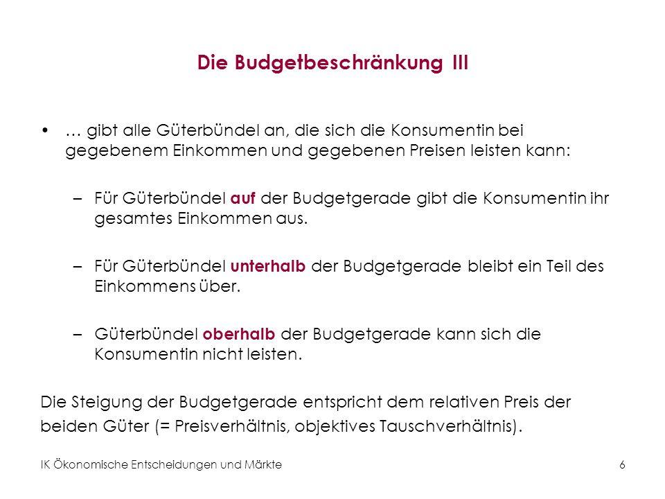 IK Ökonomische Entscheidungen und Märkte 7 Budgetgerade und Güterbündel Abbildung 3: Güterbündel A (Einkommen bleibt über), D (nicht leistbar)