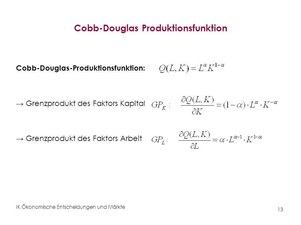 IK Ökonomische Entscheidungen und Märkte 13 Cobb-Douglas Produktionsfunktion Cobb-Douglas-Produktionsfunktion: Grenzprodukt des Faktors Kapital Grenzp