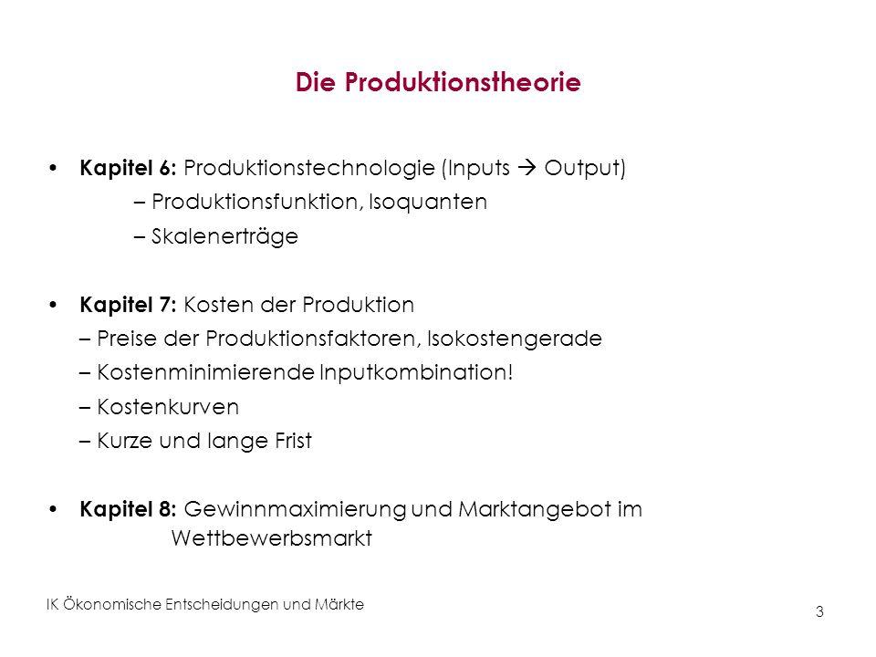 IK Ökonomische Entscheidungen und Märkte 14 Übung 1: Cobb-Douglas Produktionsfunktion Cobb-Douglas Produktionsfunktion: Wie viel Output liefert das Inputbündel (3,3).