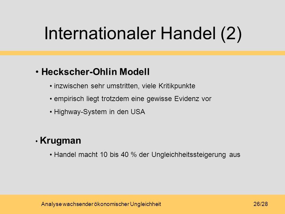 Analyse wachsender ökonomischer Ungleichheit26/28 Internationaler Handel (2) Heckscher-Ohlin Modell inzwischen sehr umstritten, viele Kritikpunkte emp