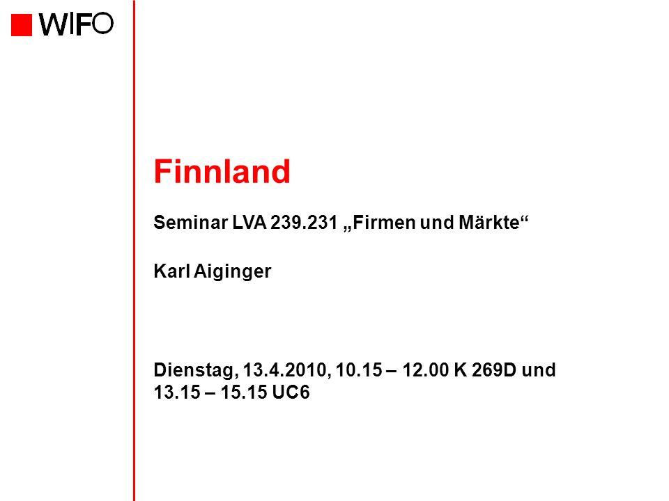 Finnland Seminar LVA 239.231 Firmen und Märkte Karl Aiginger Dienstag, 13.4.2010, 10.15 – 12.00 K 269D und 13.15 – 15.15 UC6