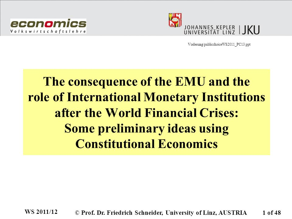 The consequence of the EMU and the role of International Monetary Institutions after the World Financial Crises: Some preliminary ideas using Constitutional Economics WS 2011/12 © Prof.