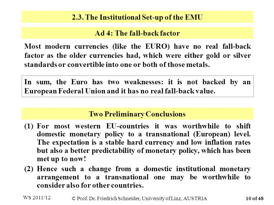 Most modern currencies (like the EURO) have no real fall-back factor as the older currencies had, which were either gold or silver standards or conver