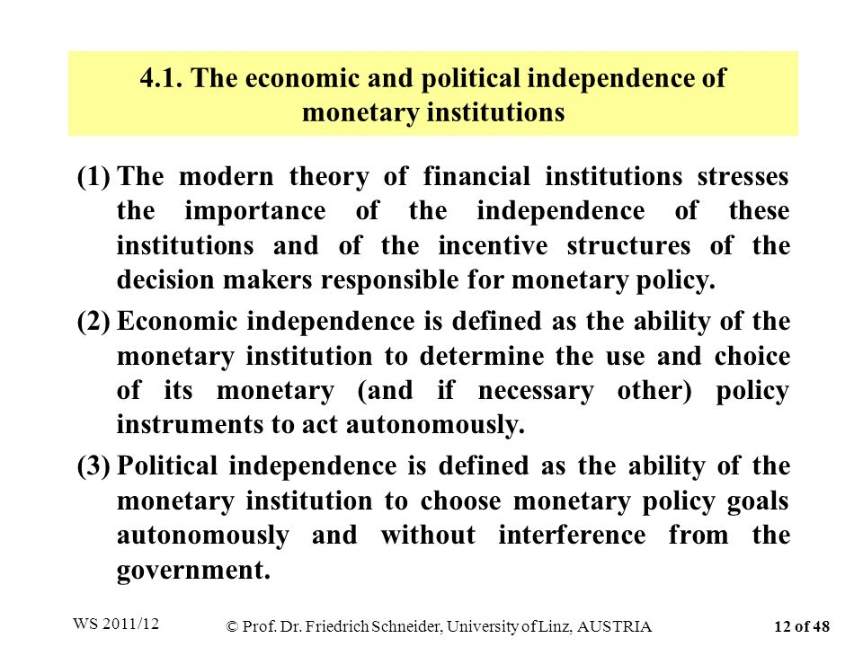 4.1. The economic and political independence of monetary institutions (1)The modern theory of financial institutions stresses the importance of the in