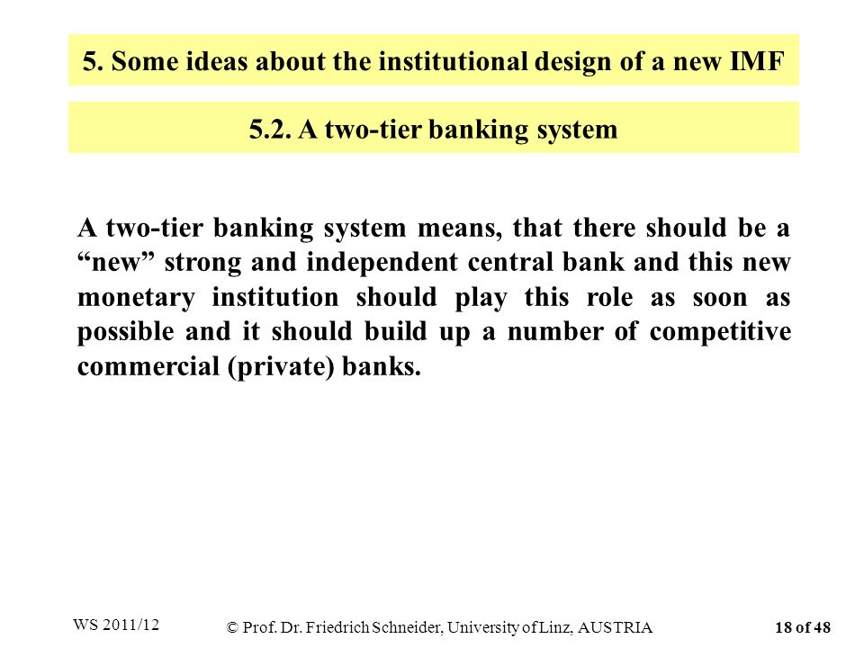 A two-tier banking system means, that there should be a new strong and independent central bank and this new monetary institution should play this role as soon as possible and it should build up a number of competitive commercial (private) banks.