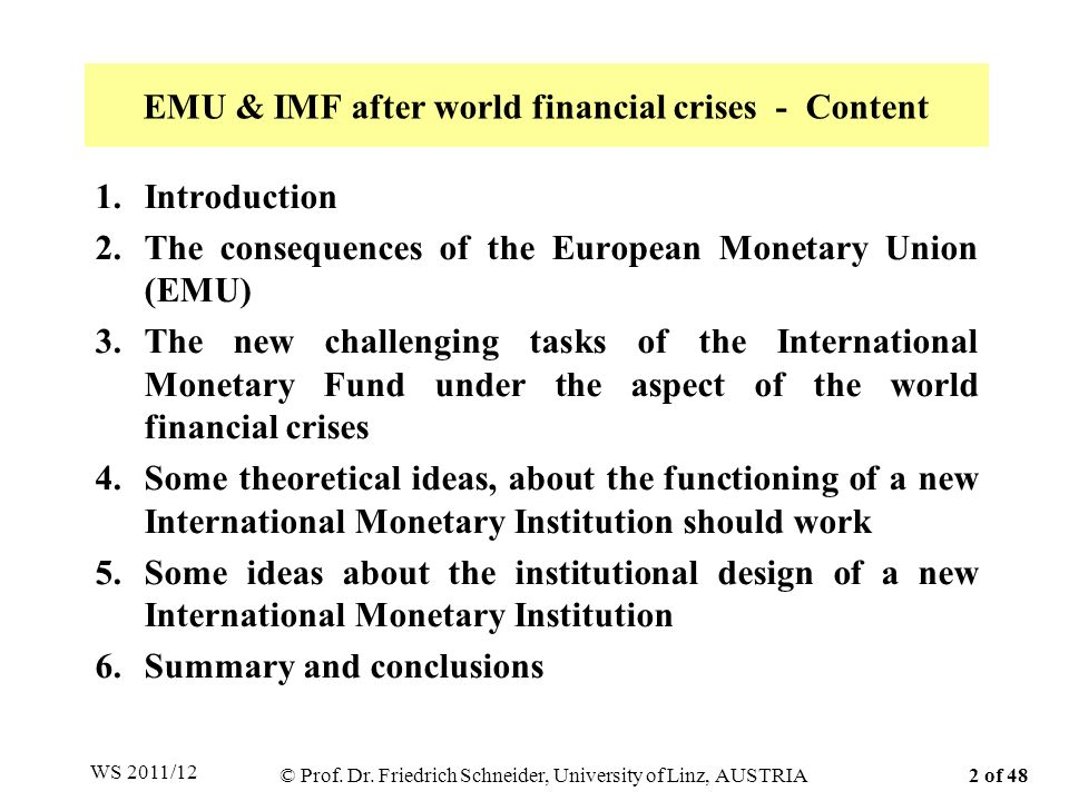 EMU & IMF after world financial crises - Content 1.Introduction 2.The consequences of the European Monetary Union (EMU) 3.The new challenging tasks of