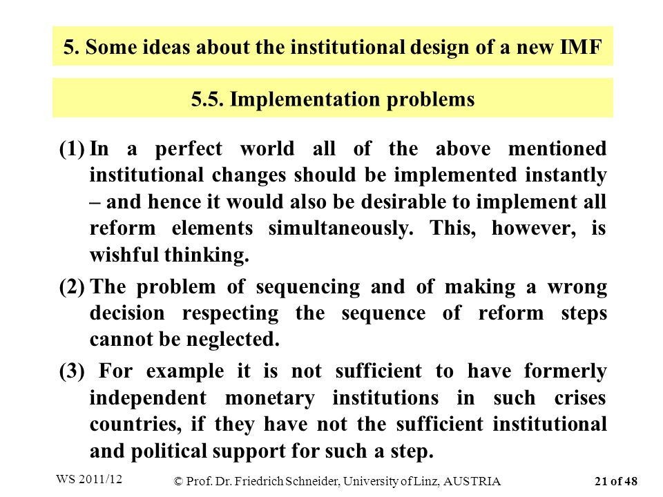 (1)In a perfect world all of the above mentioned institutional changes should be implemented instantly – and hence it would also be desirable to implement all reform elements simultaneously.
