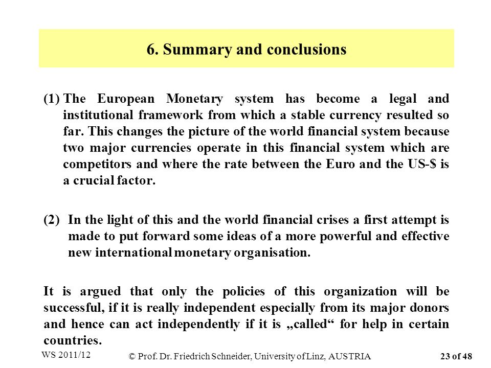 (1)The European Monetary system has become a legal and institutional framework from which a stable currency resulted so far.
