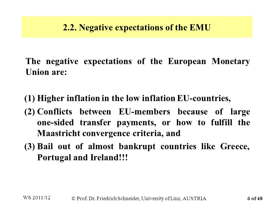 The negative expectations of the European Monetary Union are: (1)Higher inflation in the low inflation EU-countries, (2)Conflicts between EU-members b