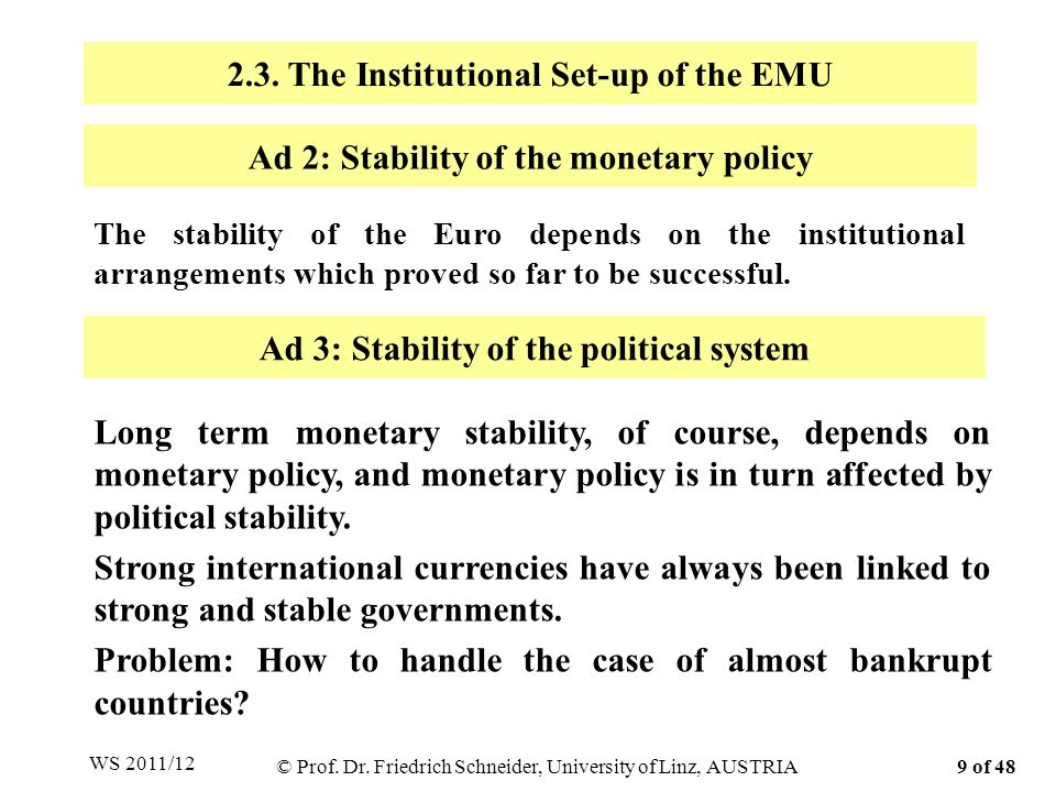 Ad 2: Stability of the monetary policy The stability of the Euro depends on the institutional arrangements which proved so far to be successful. 2.3.