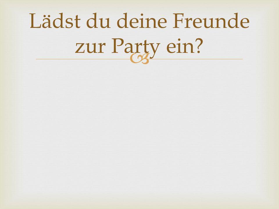 Lädst du deine Freunde zur Party ein
