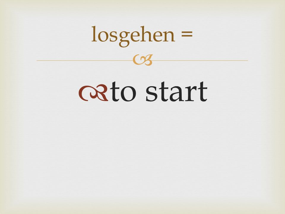 to start losgehen =