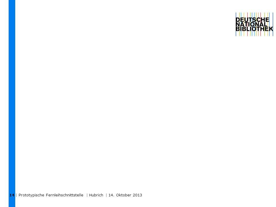 | Prototypische Fernleihschnittstelle | Hubrich | 14. Oktober 2013 14
