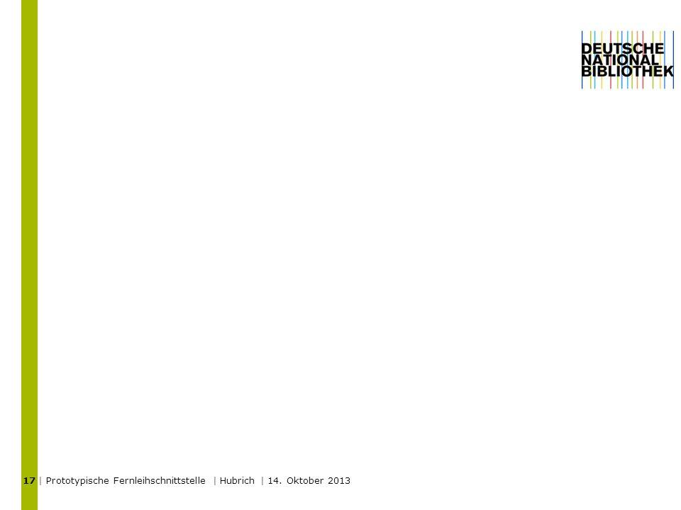 | Prototypische Fernleihschnittstelle | Hubrich | 14. Oktober 2013 17