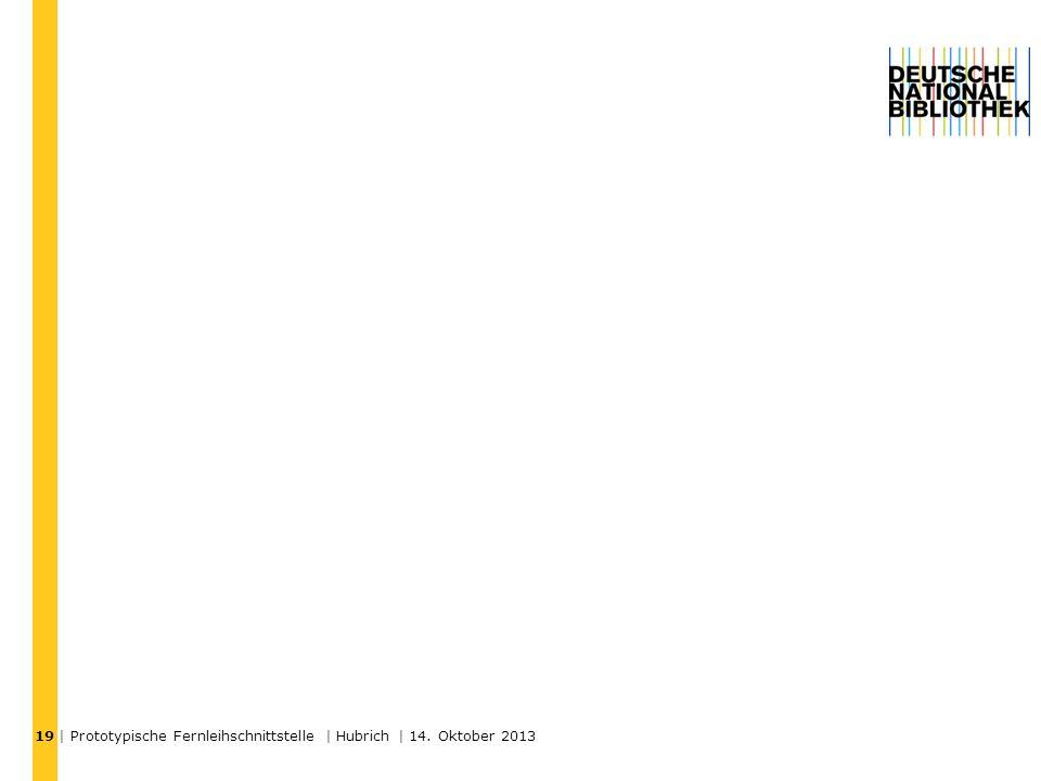 | Prototypische Fernleihschnittstelle | Hubrich | 14. Oktober 2013 19