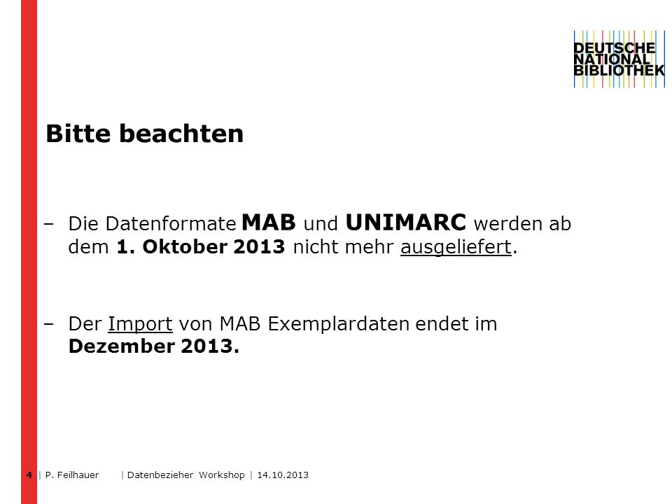 Bitte beachten –Die Datenformate MAB und UNIMARC werden ab dem 1. Oktober 2013 nicht mehr ausgeliefert. –Der Import von MAB Exemplardaten endet im Dez