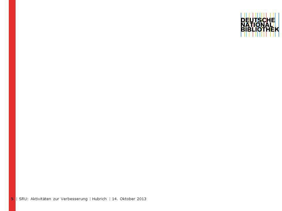 | SRU: Aktivitäten zur Verbesserung | Hubrich | 14. Oktober 2013 5