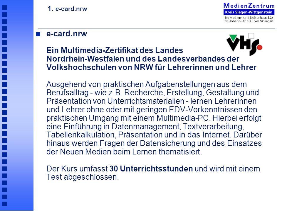 e-card.nrw Ein Multimedia-Zertifikat des Landes Nordrhein-Westfalen und des Landesverbandes der Volkshochschulen von NRW für Lehrerinnen und Lehrer Ausgehend von praktischen Aufgabenstellungen aus dem Berufsalltag - wie z.B.