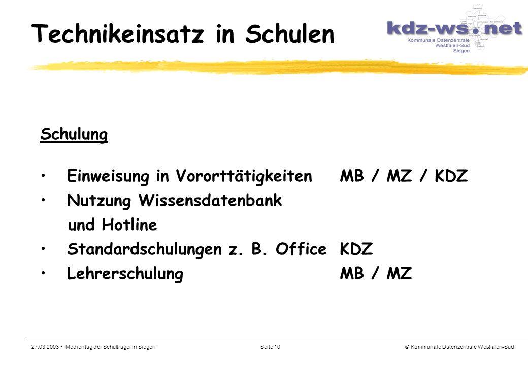 © Kommunale Datenzentrale Westfalen-Süd 27.03.2003 Medientag der Schulträger in SiegenSeite 10 Technikeinsatz in Schulen Schulung Einweisung in Vorort
