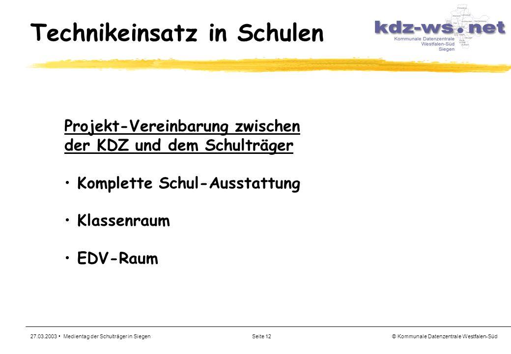 © Kommunale Datenzentrale Westfalen-Süd 27.03.2003 Medientag der Schulträger in SiegenSeite 12 Technikeinsatz in Schulen Projekt-Vereinbarung zwischen