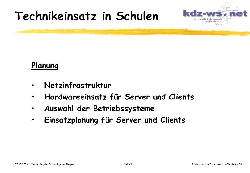© Kommunale Datenzentrale Westfalen-Süd 27.03.2003 Medientag der Schulträger in SiegenSeite 6 Technikeinsatz in Schulen Planung Netzinfrastruktur Hard