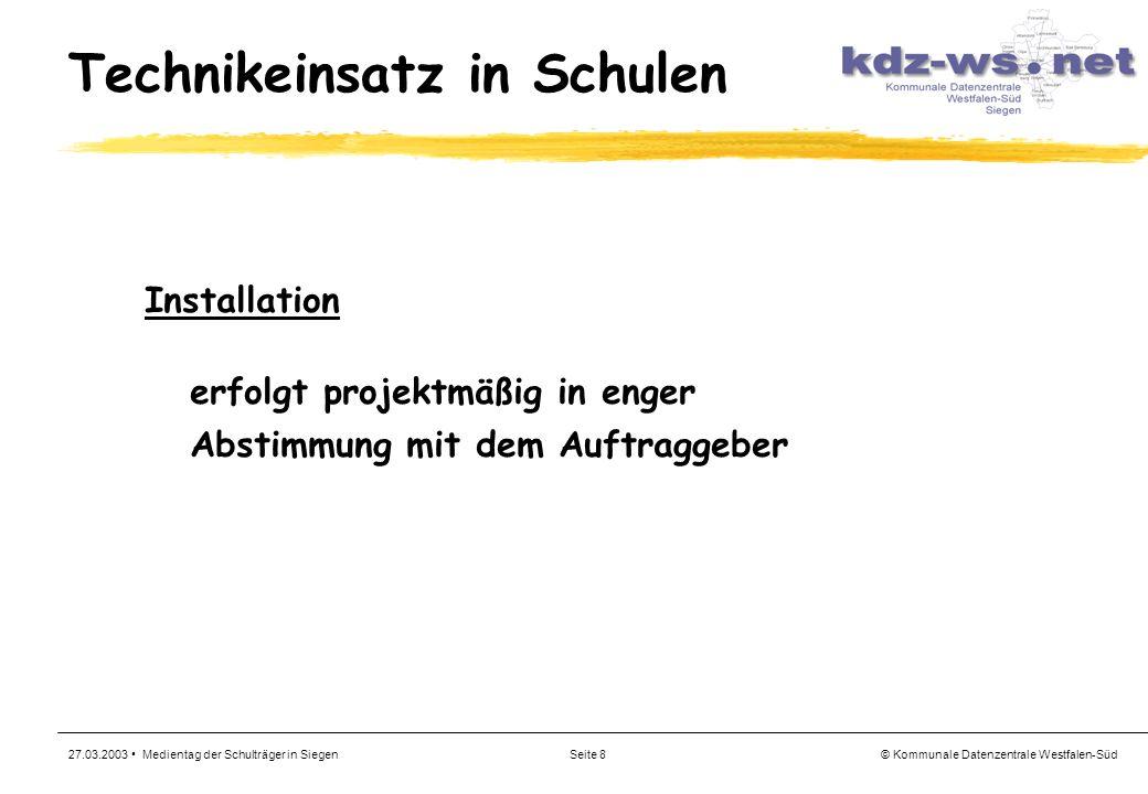 © Kommunale Datenzentrale Westfalen-Süd 27.03.2003 Medientag der Schulträger in SiegenSeite 8 Technikeinsatz in Schulen Installation erfolgt projektmä