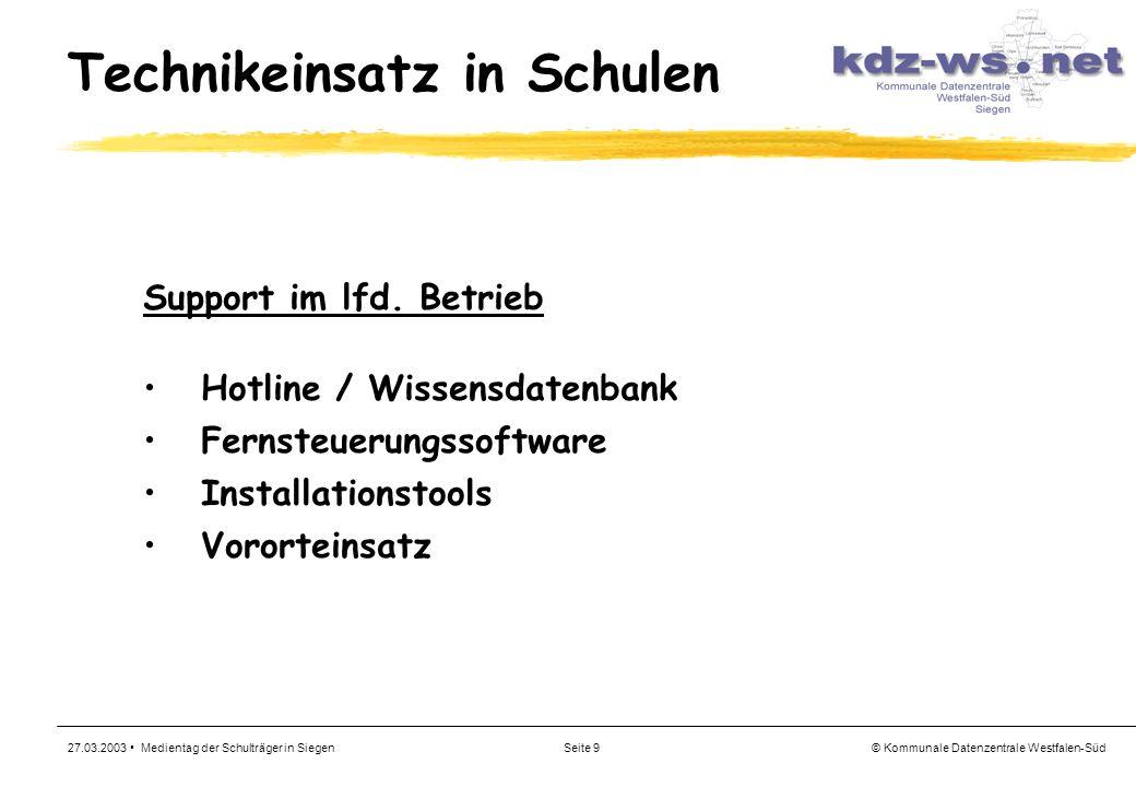 © Kommunale Datenzentrale Westfalen-Süd 27.03.2003 Medientag der Schulträger in SiegenSeite 9 Technikeinsatz in Schulen Support im lfd. Betrieb Hotlin