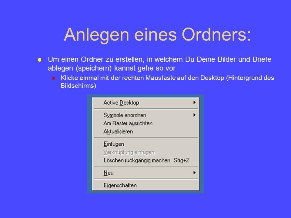 Anlegen eines Ordners: Um einen Ordner zu erstellen, in welchem Du Deine Bilder und Briefe ablegen (speichern) kannst gehe so vor Klicke einmal mit de
