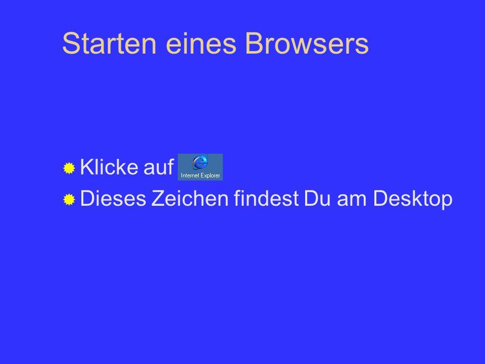 Starten eines Browsers Klicke auf Dieses Zeichen findest Du am Desktop