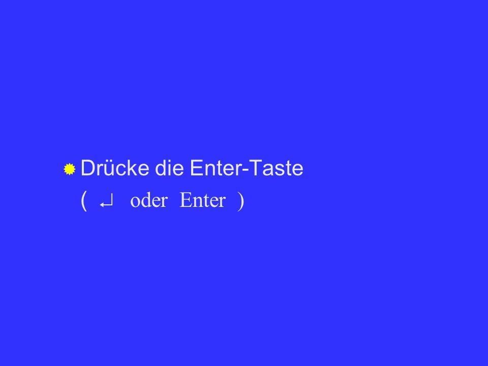 Drücke die Enter-Taste ( oder Enter )
