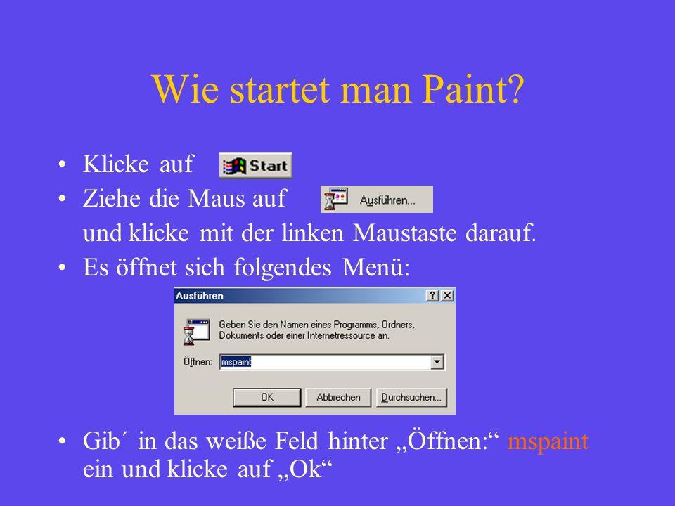 Wie startet man Paint? Klicke auf Ziehe die Maus auf und klicke mit der linken Maustaste darauf. Es öffnet sich folgendes Menü: Gib´ in das weiße Feld