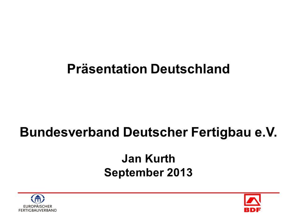 - 1 - Präsentation Deutschland Bundesverband Deutscher Fertigbau e.V. Jan Kurth September 2013