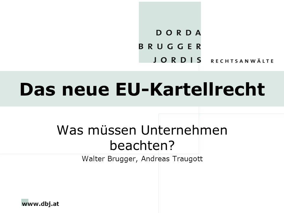 www.dbj.at Das neue EU-Kartellrecht Was müssen Unternehmen beachten? Walter Brugger, Andreas Traugott