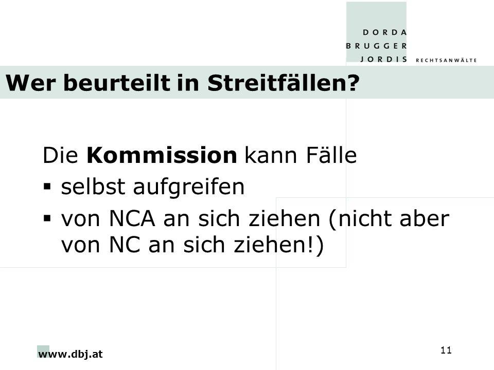 www.dbj.at 11 Wer beurteilt in Streitfällen? Die Kommission kann Fälle selbst aufgreifen von NCA an sich ziehen (nicht aber von NC an sich ziehen!)