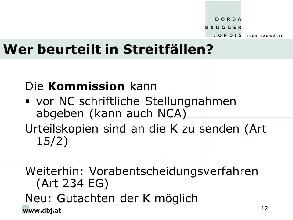 www.dbj.at 12 Wer beurteilt in Streitfällen? Die Kommission kann vor NC schriftliche Stellungnahmen abgeben (kann auch NCA) Urteilskopien sind an die