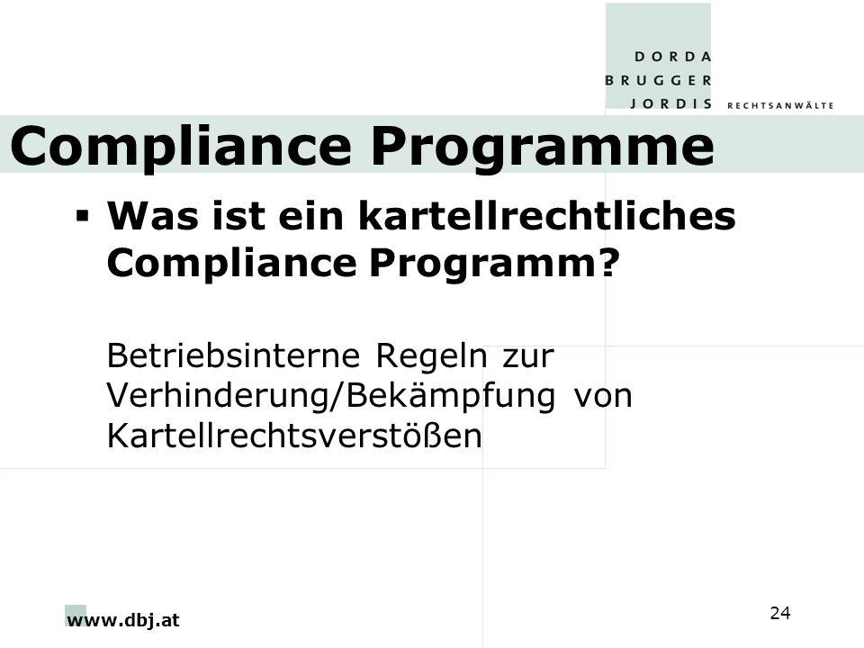 www.dbj.at 24 Compliance Programme Was ist ein kartellrechtliches Compliance Programm? Betriebsinterne Regeln zur Verhinderung/Bekämpfung von Kartellr