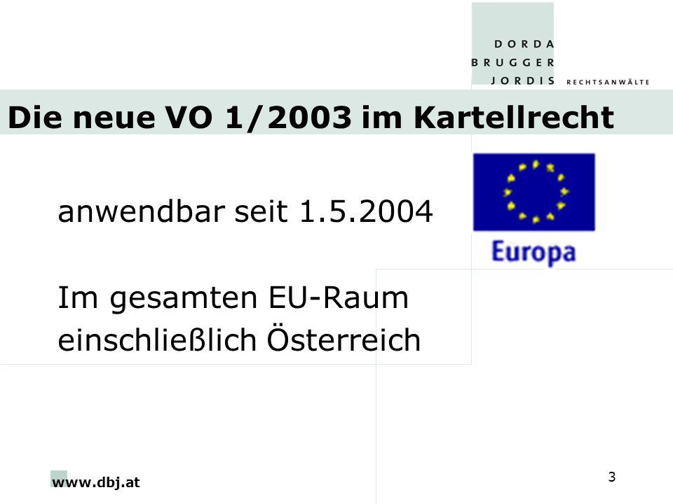 www.dbj.at 3 Die neue VO 1/2003 im Kartellrecht anwendbar seit 1.5.2004 Im gesamten EU-Raum einschließlich Österreich