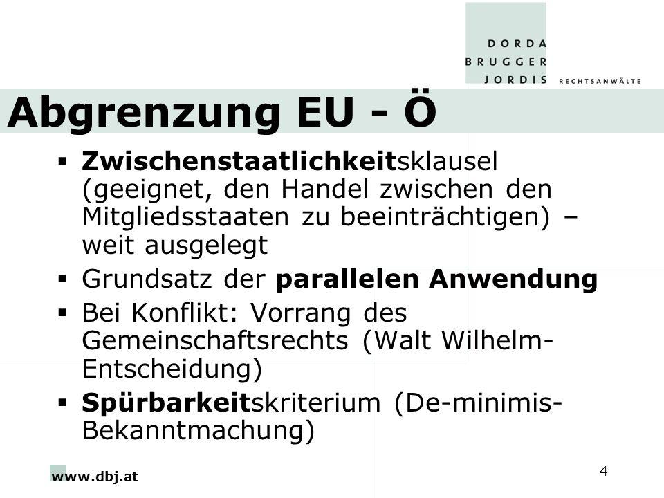 www.dbj.at 4 Abgrenzung EU - Ö Zwischenstaatlichkeitsklausel (geeignet, den Handel zwischen den Mitgliedsstaaten zu beeinträchtigen) – weit ausgelegt